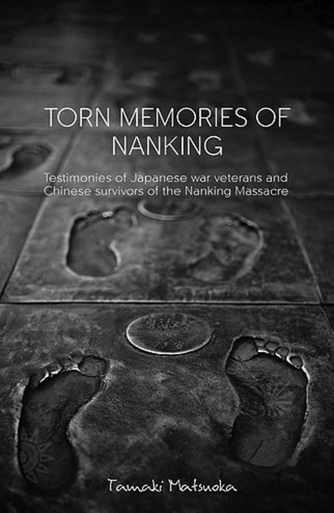 """""""TORN MEMORIES OF NANKING""""「引き裂かれた記憶・南京戦」は、同じく松岡環著「南京戦・閉ざされた記憶を尋ねて−元兵士102人の証言」(2002年)と「南京戦・切り裂かれた受難者の魂−被害者−120人の証言」(2003年)から抜粋し再編集した初の英訳証言集。"""